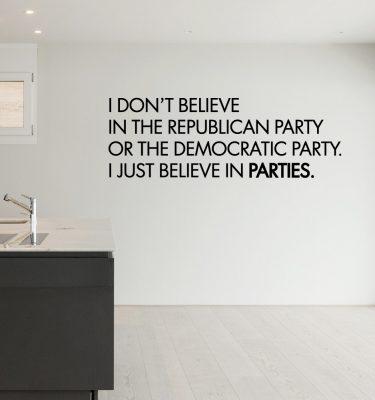 I just believe in parties